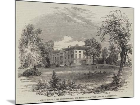 Tapton House, Near Chesterfield, the Residence of the Late Mr G Stephenson--Mounted Giclee Print