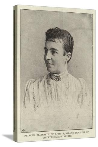 Princess Elizabeth of Anhalt, Grand Duchess of Mecklenburg-Strelitz--Stretched Canvas Print