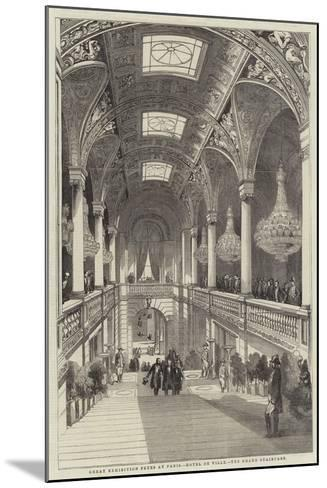 Great Exhibition Fetes at Paris, Hotel De Ville, the Grand Staircase--Mounted Giclee Print