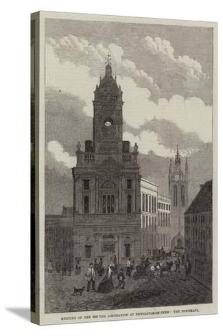 Meeting of the British Association at Newcastle-On-Tyne, the Townhall--Stretched Canvas Print