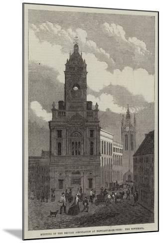 Meeting of the British Association at Newcastle-On-Tyne, the Townhall--Mounted Giclee Print