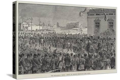 The Bulgarian Crisis, Entry of Prince Ferdinand into Sofia--Stretched Canvas Print