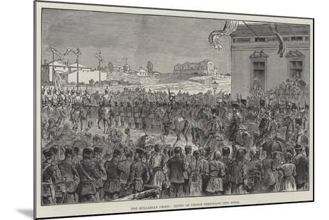 The Bulgarian Crisis, Entry of Prince Ferdinand into Sofia--Mounted Giclee Print