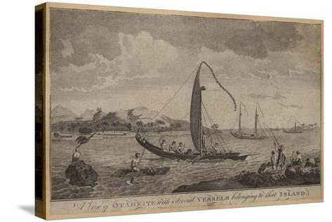 A View of Otaheite with Several Vessels Belonging to That Island--Stretched Canvas Print