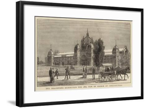 The Melbourne Exhibition for 1880, Now in Course of Construction--Framed Art Print