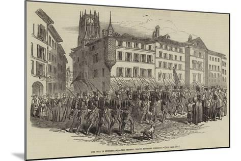The War in Switzerland, the Federal Troops Entering Fribourg--Mounted Giclee Print