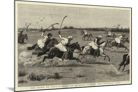 The Home of Polo-Natives of Manipur Playing the National Game--Mounted Giclee Print
