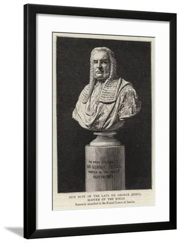 New Bust of the Late Sir George Jessel, Master of the Rolls--Framed Art Print