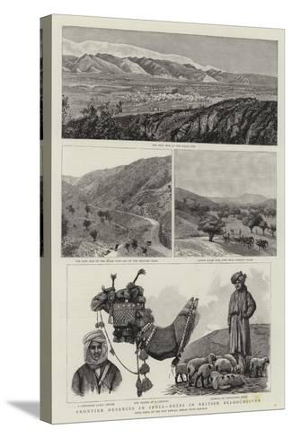 Frontier Defences in India, Notes in British Beloochistan--Stretched Canvas Print