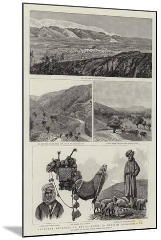 Frontier Defences in India, Notes in British Beloochistan--Mounted Giclee Print