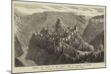 Citadel and Palace of the Ancient Kings of Bulgaria, at Tirnova--Mounted Giclee Print