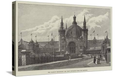 The Glasgow Exhibition, 1888, Main Entrance from the Grounds--Stretched Canvas Print