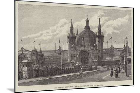 The Glasgow Exhibition, 1888, Main Entrance from the Grounds--Mounted Giclee Print