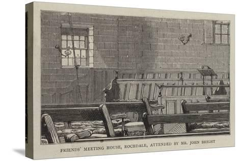 Friends' Meeting House, Rochdale, Attended by Mr John Bright--Stretched Canvas Print