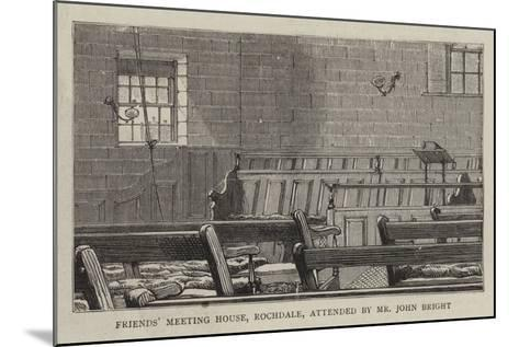 Friends' Meeting House, Rochdale, Attended by Mr John Bright--Mounted Giclee Print
