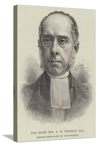 The Right Reverend a W Thorold, Dd, Bishop-Designate of Winchester--Stretched Canvas Print