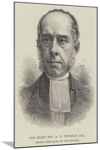 The Right Reverend a W Thorold, Dd, Bishop-Designate of Winchester--Mounted Giclee Print