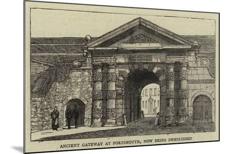 Ancient Gateway at Portsmouth, Now Being Demolished--Mounted Giclee Print