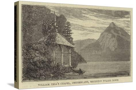 William Tell's Chapel, Switzerland, Recently Pulled Down--Stretched Canvas Print