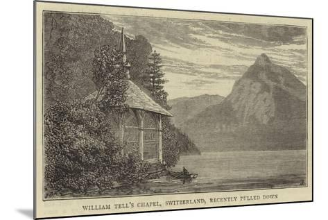 William Tell's Chapel, Switzerland, Recently Pulled Down--Mounted Giclee Print