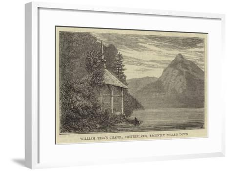 William Tell's Chapel, Switzerland, Recently Pulled Down--Framed Art Print