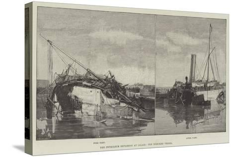 The Petroleum Explosion at Calais, the Wrecked Vessel--Stretched Canvas Print