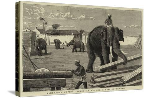 Elephants Moving Timber at Moulmein, British Burmah--Stretched Canvas Print