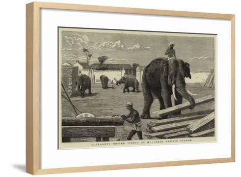 Elephants Moving Timber at Moulmein, British Burmah--Framed Art Print
