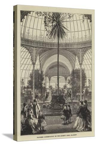 Proposed Conservatory in the Queen's Park, Glasgow--Stretched Canvas Print