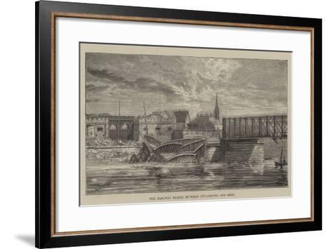 The Railway Bridge Between Strasbourg and Kehl--Framed Art Print