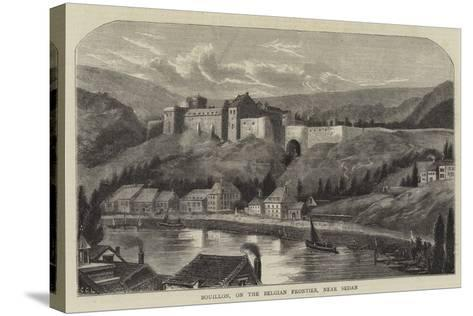 Bouillon, on the Belgian Frontier, Near Sedan--Stretched Canvas Print