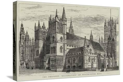 The Proposed Restoration of Westminster Hall--Stretched Canvas Print
