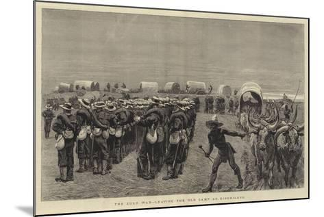 The Zulu War, Leaving the Old Camp at Ginghilovo--Mounted Giclee Print