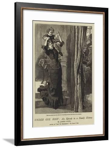 Under One Roof, an Episode in a Family History--Framed Art Print