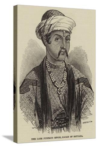The Late Purtaub Singh, Rajah of Sattara--Stretched Canvas Print