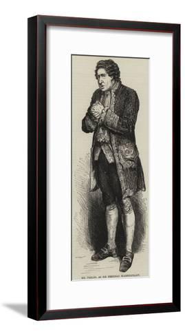 Mr Phelps, as Sir Pertinax Macsycophant--Framed Art Print