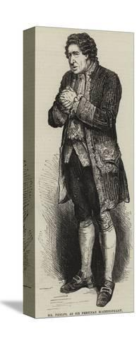 Mr Phelps, as Sir Pertinax Macsycophant--Stretched Canvas Print