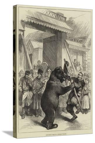 Performing Bear in a Russian Village--Stretched Canvas Print