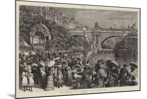 The Thames Embankment as it Might Be--Mounted Giclee Print