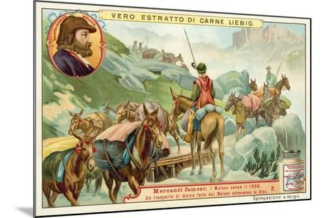 Transportation of Goods Made by Bartolomeus Welser across the Alps--Mounted Giclee Print
