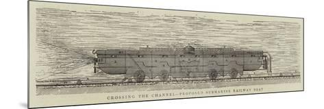 Crossing the Channel, Proposed Submarine Railway Boat--Mounted Giclee Print