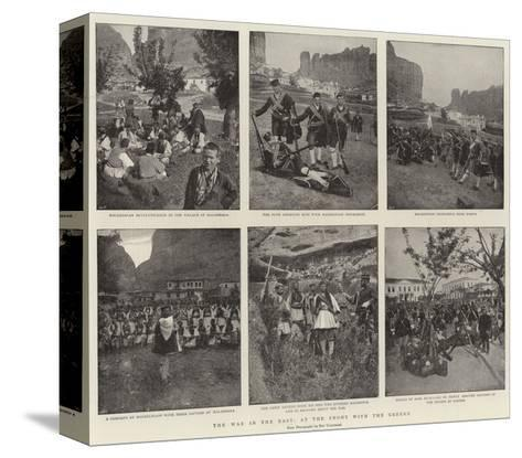 The War in the East, at the Front with the Greeks--Stretched Canvas Print