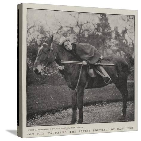 On the Warpath, the Latest Portrait of Dan Leno--Stretched Canvas Print
