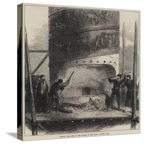 Cutting the Base of the Column in the Place Vendome, Paris--Stretched Canvas Print