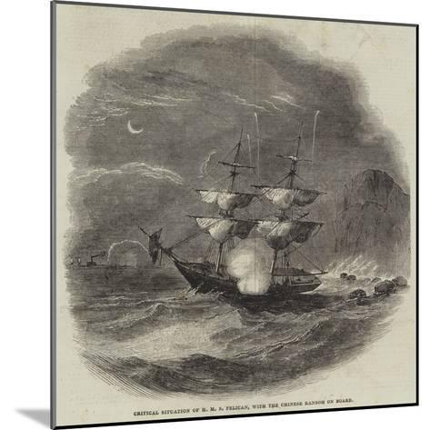 Critical Situation of HMS Pelican, with the Chinese Ransom on Board--Mounted Giclee Print
