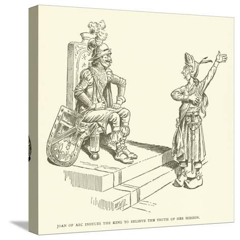 Joan of Arc Induces the King to Believe the Truth of Her Mission--Stretched Canvas Print