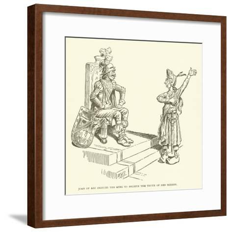 Joan of Arc Induces the King to Believe the Truth of Her Mission--Framed Art Print