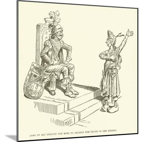 Joan of Arc Induces the King to Believe the Truth of Her Mission--Mounted Giclee Print