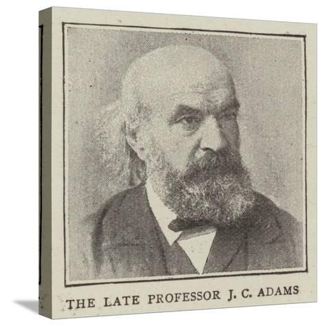 The Late Professor J C Adams--Stretched Canvas Print