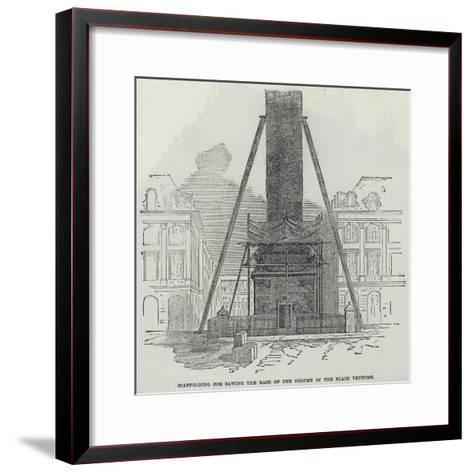 Scaffolding for Sawing the Base of the Column in the Place Vendome--Framed Art Print
